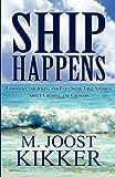 Ship Happens, M. Joost Kikker, 1462624669