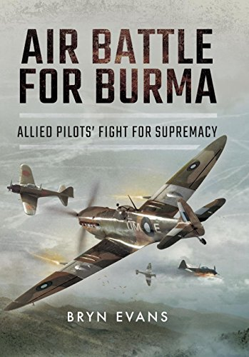 Air Battle for Burma: Allied Pilots' Fight for Supremacy -