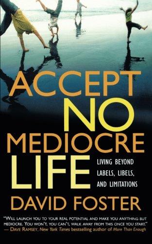 Accept No Mediocre Life: Living Beyond Labels, Libels, and Limitations pdf