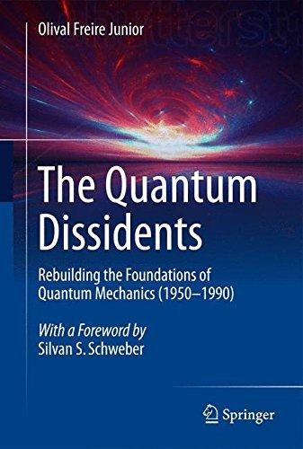 The Quantum Dissidents: Rebuilding the Foundations of Quantum Mechanics (1950-1990)