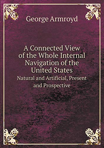 (A Connected View of the Whole Internal Navigation of the United States Natural and Artificial, Present and Prospective)