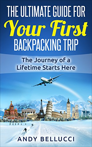 Download PDF Backpacking - The Ultimate Guide For Your First Backpacking Trip - The Journey of a Lifetime Starts Here