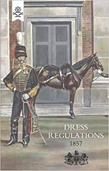 Regulations For The Dress Of General Staff And Regimental Officers Of The Army 1857 by Adjutant Generals Office Adjutant Generals Office (2009-02-13)