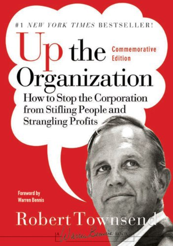 Up the Organization: How to Stop the Corporation from Stifling People and Strangling Profits (J-B Warren Bennis Series Book 144)