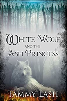 White Wolf and the Ash Princess by [Lash, Tammy]