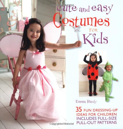 [Cute and Easy Costumes for Kids: 35 Fun Dressing Up Ideas for Children [With Pattern(s)]] (Cute Easy Costumes Ideas)