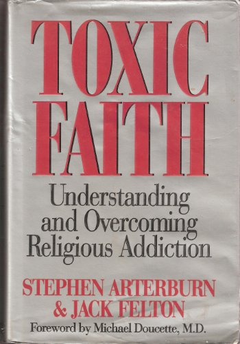Toxic Faith: Understanding and Overcoming Religious Addiction (Toxic Faith Understanding And Overcoming Religious Addiction)