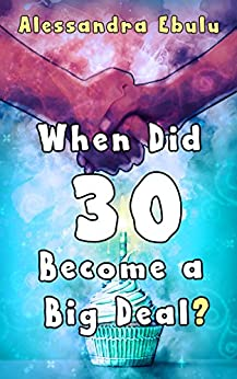 When Did 30 Become a Big Deal? by [Ebulu, Alessandra]