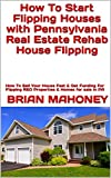 How To Start Flipping Houses with Pennsylvania Real Estate Rehab House Flipping: How To Sell Your House Fast & Get Funding For Flipping REO Properties & Homes for sale in PA