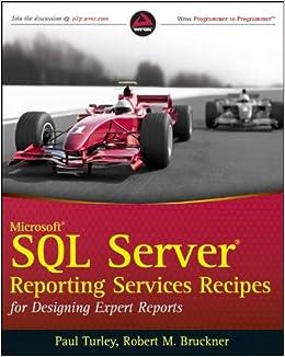 Microsoft Sql Server Reporting Services Recipes For Designing Expert Reports Turley Paul Bruckner Robert M 9780470563113 Amazon Com Books