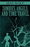 Zombies, Angels, and Time Travel, Mae Wolf, 1462652980