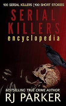 Serial Killers Encyclopedia: The Encyclopedia of Serial Killers from A to Z by [Parker Ph.D, RJ, Slate,JJ]