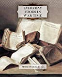 Everday Foods in War Time, Mary Rose, 1470056488