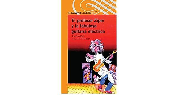 Amazon.com: El profesor Zíper y la fabulosa guitarra eléctrica/ Professor Ziper and the Fabulous Electric Guitar (Spanish Edition) (9786070118210): Juan ...