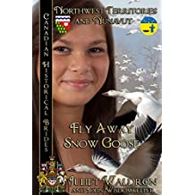Fly Away Snow Goose ~ Nits'it'ah Golika Xah: Northwest Territories and Nunavut (Canadian Historical Brides Book 8)