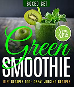 Green Smoothie Diet Recipes 100+ Great Juicing Recipes: Lose Up to 10 Pounds in 10 Days by [Publishing, Speedy]