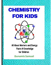 CHEMISTRY FOR KIDS: All About Matters and Energy Facts & Knowledge for Children