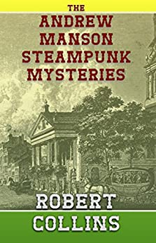 The Andrew Manson Steampunk Mysteries by [Collins, Robert]