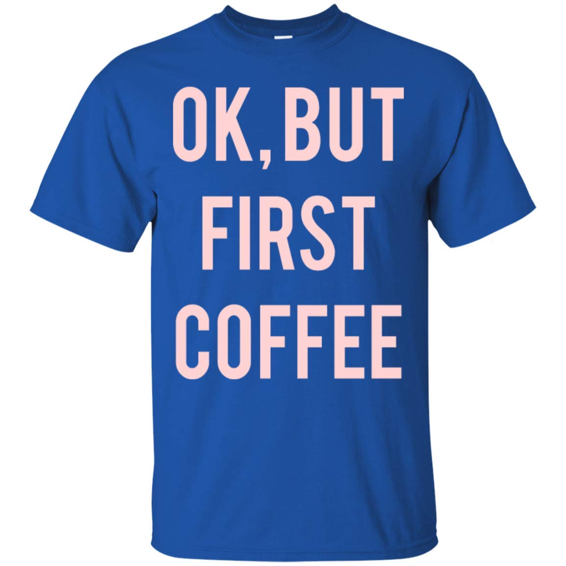 Ok But First Coffee Funny Coffee Shirt