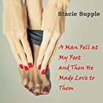 A Man Fell at My Feet, and Then He Made Love to Them | Stacie Supple