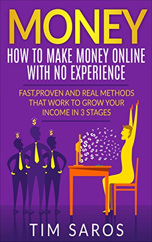 MONEY: How to make money online with no experience: Fast, proven and real methods that work to grow your income in 3 stages (How to make money online, ... Online, Work From Home, Earn More Money,)
