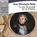 Le tour du monde du roi Zibeline Audiobook by Jean-Christophe Rufin Narrated by Caroline Breton, Mathurin Voltz, Pierre-François Garel