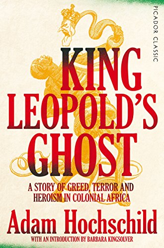King Leopold's Ghost: A Story of Greed, Terror and Heroism in Colonial Africa (Picador Classic) (English Edition)