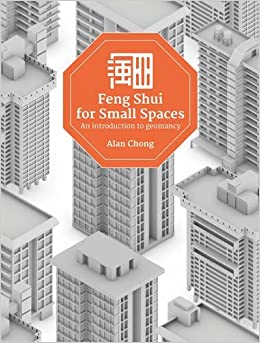 Feng Shui for Small Spaces: An Introduction to Geomancy by Alan Chong Wei Lun (2016-04-07)