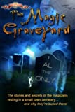 img - for The Magic Graveyard: The stories and secrets of the magicians resting in a small town cemetery ... and why they're buried there! book / textbook / text book