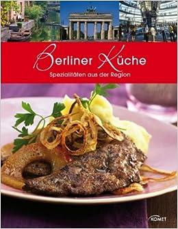 Berliner Küche berliner küche spezialitäten aus der region amazon de bücher