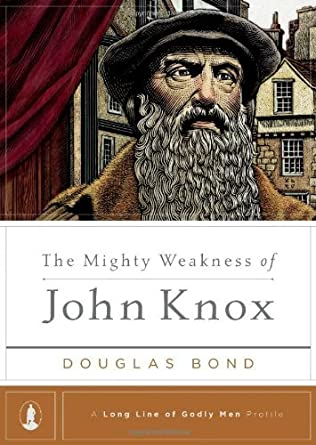book cover of The Mighty Weakness of John Knox