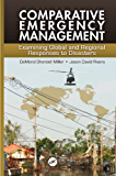 Comparative Emergency Management: Examining Global and Regional Responses to Disasters