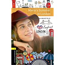 Oxford Bookworms Library: Level 1:: Maria's Summer in London: Graded readers for secondary and adult learners