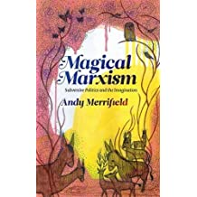 Magical Marxism: Subversive Politics and the Imagination (Marxism and Culture) by Andy Merrifield (2007-04-01)