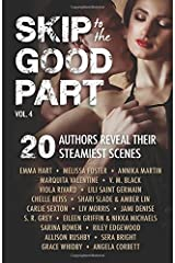 Skip to the Good Part 4: 20 Authors Reveal Their Steamiest Scenes (Volume 4) Paperback