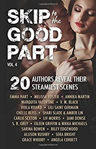 Skip to the Good Part 4: 20 Authors Reveal Their Steamiest Scenes (Volume 4)