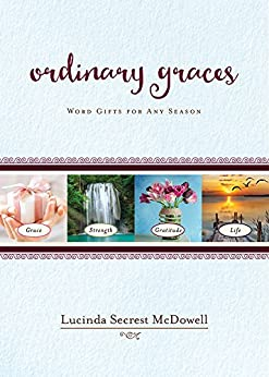 Ordinary Graces: Word Gifts for Any Season by [McDowell, Lucinda Secrest]