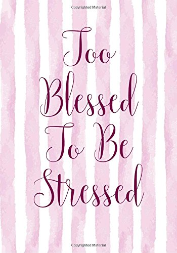 Too Blessed To Be Stressed Notebook (7 x 10 Inches): A Classic 7x10 Inch Ruled Journal/Composition Book to Write In for Bible Study, Journaling and ... Other Great Gifts for Women and Teen Girls)