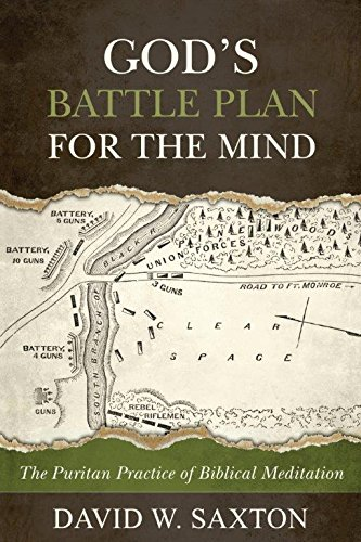 God's Battle Plan for the Mind: The Puritan Practice of Biblical Meditation ()