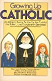 img - for Growing up Catholic : An Infinitely Funny Guide for the Faithful, the Fallen, and Everyone In-Between book / textbook / text book