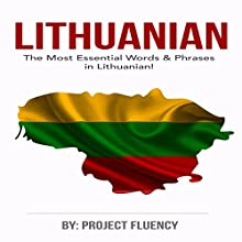 Lithuanian: Learn Lithuanian in a Week! The Most Essential Words & Phrases in Lithuanian!: The Ultimate Phrasebook for Lithuanian language Beginners (Lithuania, Travel Lithuania, Travel Baltic) Audiobook by Project Fluency Narrated by Aist Saab