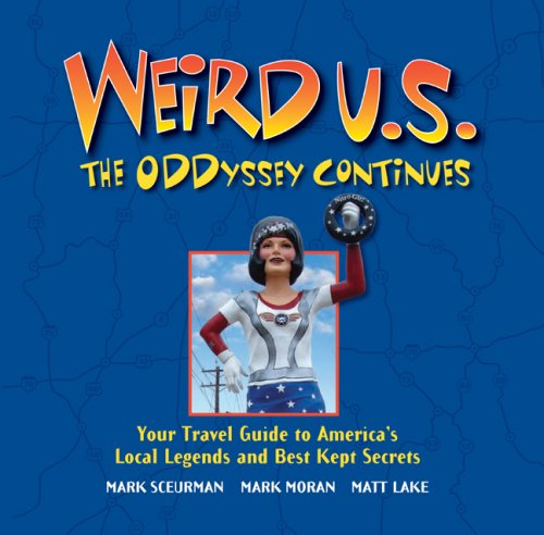 Weird U.S. The ODDyssey Continues: Your Travel Guide to America's Local Legends and Best Kept Secrets