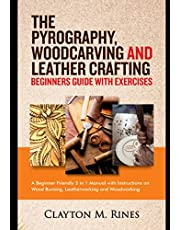 The Pyrography, Woodcarving and Leather Crafting Beginners Guide with Exercises: A Beginner Friendly 3 in 1 Manual with Instructions on Wood Burning, Leatherworking and Woodworking
