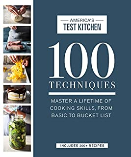 Book Cover: 100 Techniques: Master a Lifetime of Cooking Skills, from Basic to Bucket List