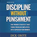 Discipline Without Punishment: The Proven Strategy That Turns Problem Employees into Superior Performers Audiobook by Dick Grote Narrated by Steven Roy Grimsley