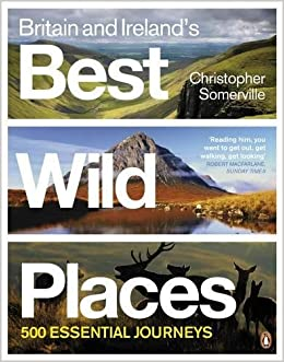 500 .. Christop Hardback Britain and Ireland/'s Best Wild Places by Somerville