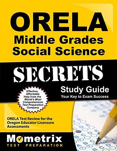 ORELA Middle Grades Social Science Secrets Study Guide: ORELA Test Review for the Oregon Educator Licensure Assessments (Mometrix Secrets Study Guides)
