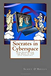 Socrates in Cyberspace: The Search for the Soul in the 21st Century