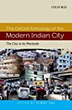 The Oxford Anthology of the Modern Indian City : Volume I: the City in Its Plenitude, Vinay Lal, 019809180X