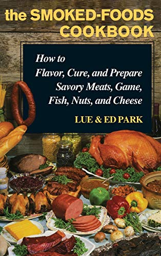 The Smoked-Foods Cookbook: How to Flavor, Cure and Prepare Savory Meats, Game, Fish, Nuts, and Cheese (Best Cheese With Smoked Salmon)